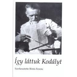 Bónis Ferenc: Így láttuk Kodályt