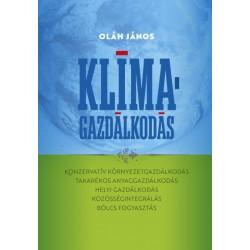 Oláh János: Klímagazdálkodás - Konzervatív környezetgazdálkodás - takarékos anyaggazdálkodás - helyi gazdálkodás - közösségin...