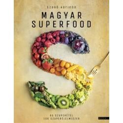 Szabó Adrienn: Magyar superfood - 65 szuperétel, 106 szuperélelmiszer