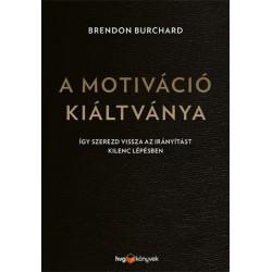 Brendon Burchard: A motiváció kiáltványa - Így szerezd vissza az irányítást kilenc lépésben