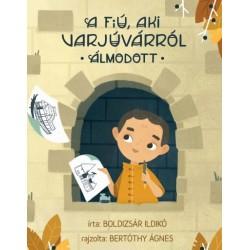 Boldizsár Ildikó: A fiú, aki Varjúvárról álmodott