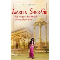 Szunyogh Szabolcs: Amrita Sher-Gil - Egy magyar festőzseni szenvedélyes élete