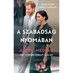 Carolyn Durand - Omid Scobie: A szabadság nyomában - Harry és Meghan - egy modern királyi család