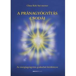 Choa Kok Sui Mester: A pránagyógyítás csodái - Az energiagyógyítás gyakorlati kézikönyve
