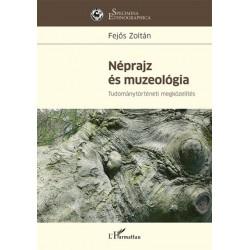 Fejős Zoltán: Néprajz és muzeológia - Tudománytörténeti megközelítés