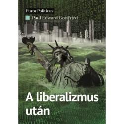 Paul Edward Gottfried: A liberalizmus után - Tömegdemokrácia a menedzserállamban