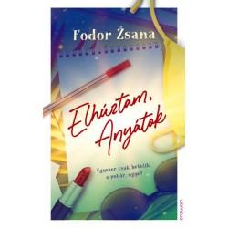 Fodor Zsana: Elhúztam, Anyátok