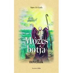 Sipos Gyula (S): Mózes botja - novellák