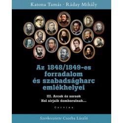 Katona Tamás - Ráday Mihály: Az 1848/1849-es forradalom és szabadságharc emlékhelyei III. - Arcok és sorsok