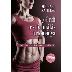 Michael Matthews: A női testformálás tudománya - Vékonyabb, szálkásabb, erősebb
