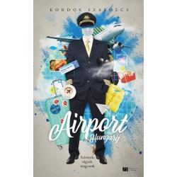 Kordos Szabolcs: Airport, Hungary - Szárnyak, vágyak, magyarok - Bővített, új kiadás