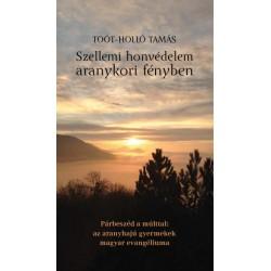 Toót-Holló Tamás: Szellemi honvédelem aranykori fényben - Párbeszéd a múlttal - az aranyhajú gyermekek magyar evangéliuma