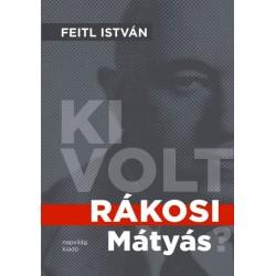 Feitl István: Ki volt Rákosi Mátyás?