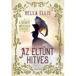 Bella Ellis: Az eltűnt hitves - A Brontë nővérek nyomoznak I.