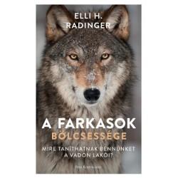 Elli H. Radinger: A farkasok bölcsessége - Mire taníthatnak bennünket a vadon lakói?