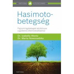 Dr. Marta Nowosadzka - Dr. Wentz Izabella: Hasimoto-betegség - Pajzsmirigybetegek kézikönyve a gyökeres életmódváltáshoz