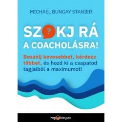 Michael Bungay Stanier: Szokj rá a coacholásra! - Beszélj kevesebbet, kérdezz többet, és hozd ki a csapatod tagjaiból a maxim...