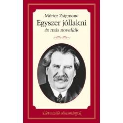 Móricz Zsigmond: Egyszer jóllakni és más novellák - Életreszóló olvasmányok