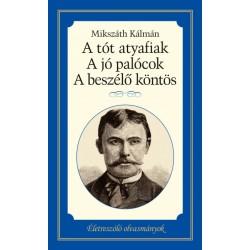 Mikszáth Kálmán: A tót atyafiak, A jó palócok, A beszélő köntös - Életreszóló olvasmányok