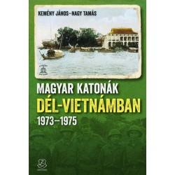 Kemény János - Nagy Tamás: Magyar katonák Dél-Vietnámban - 1973-1975