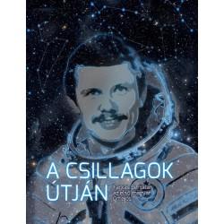 Tőrös István: A csillagok útján - Farkas Bertalan, az első magyar űrhajós