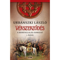 Urbánszki László: Vérszerződés - Honfoglalás-sorozat 1. kötete