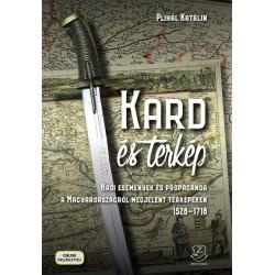 Plihál Katalin: Kard és térkép - Hadi események és propaganda a Magyarországról megjelent térképeken 1528-1718