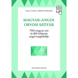Horváth Barnabás - Magay Tamás: Magyar-angol orvosi szótár - 7500 magyar szó és 800 kifejezés angol megfelelője