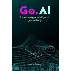 Abishur Prakash: Go.AI - A mesterséges intelligencia geopolitikája