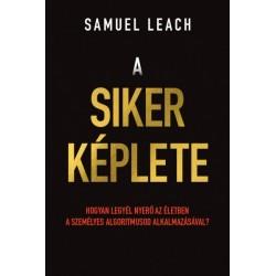 Samuel Leach: A siker képlete - Hogyan legyél nyerő az életben a személyes algoritmusod alkalmazásával?