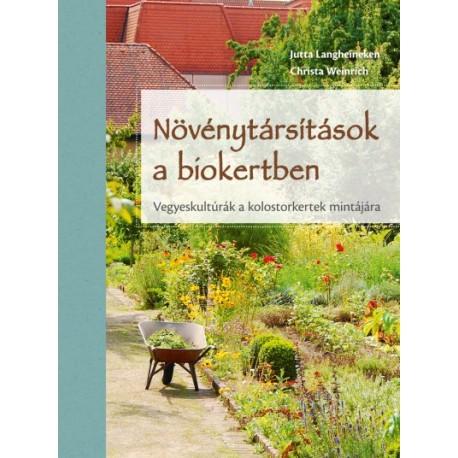 Jutta Langheineken - Christa Weinrich: Növénytársítások a biokertben - Vegyeskultúrák a kolostorkertek mintájára