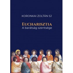 Koronkai Zoltán SJ: Eucharisztia - A barátság szentsége