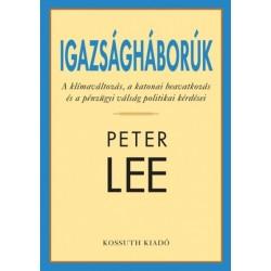 Peter Lee: Igazságháborúk - A klímaváltozás, a katonai beavatkozás és a pénzügyi válság politikai kérdései