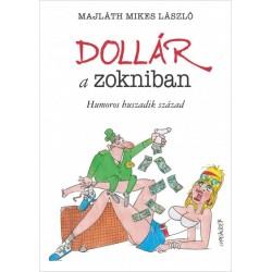 Majláth Mikes László: Dollár a zokniban - Humoros huszadik század