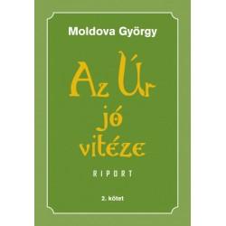 Moldova György: Az Úr jó vitéze - 2. kötet - Riport