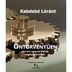 Kabdebó Lóránt: Öntörvényűen - Kortárs magyar költők rögeszmerendjei
