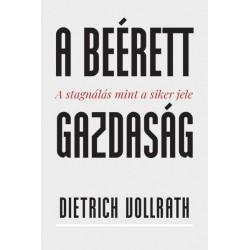 Dietrich Vollrath: A beérett gazdaság - A stagnálás mint a siker jele