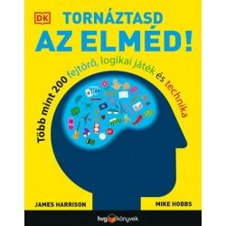 James Harrison - Mike Hobbs: Tornáztasd az elméd! - Több mint 200 fejtörő, logikai játék és technika