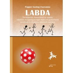 Pappné Gazdag Zsuzsanna: Labda - Tartásjavító, izomerősítő és nyújtó, valamint mozgásügyességet fejlesztő gyakorlatok óvodáso...