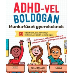 Kelli Miller: ADHD-vel boldogan - Munkafüzet gyerekeknek