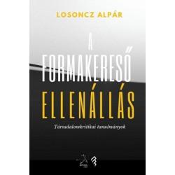 Losoncz Alpár: A formakereső ellenállás - Társadalomkritikai tanulmányok