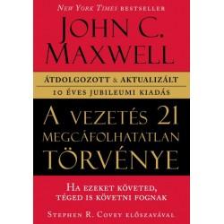 John C. Maxwell: A vezetés 21 megcáfolhatatlan törvénye