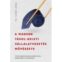 Yu Sing Ong: A modern távol-keleti vállalatvezetés művészete - A kínai, japán és koreai vezetési stílus alkalmazása a munkahe...