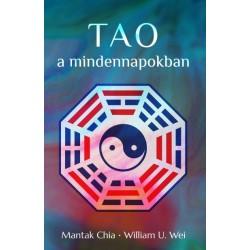 Mantak Chia - William U. Wei: Tao a mindennapokban - Az önmegismerés erőlködésmentes ösvénye
