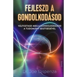 Dr. JOE DISPENZA: Fejleszd a gondolkodásod - Változtasd meg a gondolkodásod a tudomány segítségével