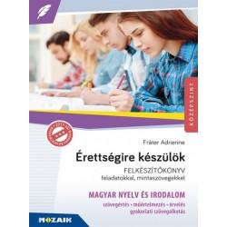 Fráter Adrienne: Érettségire készülök - Magyar nyelv és irodalom - Felkészítőkönyv feladatokkal és mintaszövegekkel, 12. évfo...