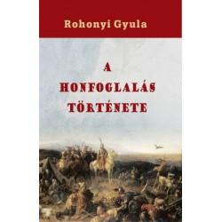 Rohonyi Gyula: A honfoglalás története