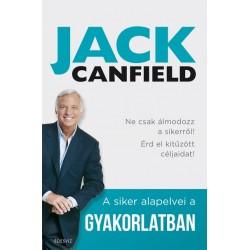 Jack Canfield: A siker alapelvei a gyakorlatban - Ne csak álmodozz a sikerről! Érd el kitűzött céljaidat!