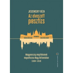 Jeszenszky Géza: Az elveszett presztízs - Magyarország megítélésének megváltozása Nagy-Britanniában (1894-1918)