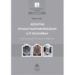 Kádár Zsófia: Jezsuiták Nyugat-Magyarországon a 17. században - A pozsonyi, győri és soproni kollégiumok